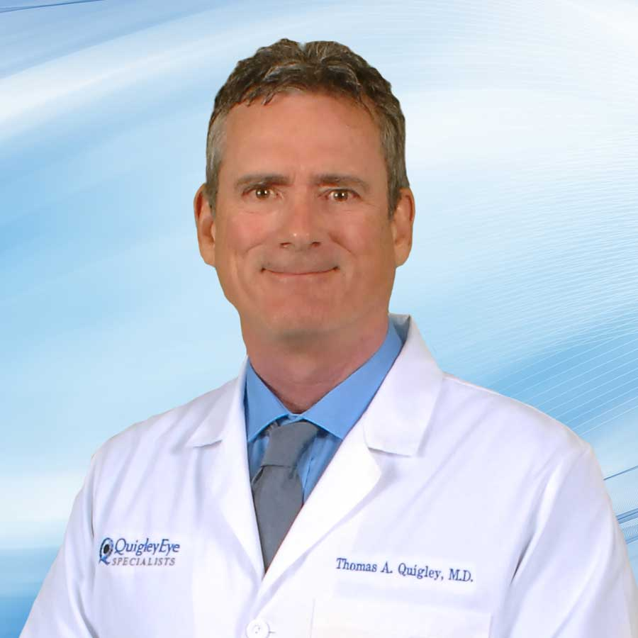 Thomas Quigley, M.D. Board Certified Ophthalmologist Cataract Surgeon & Super Specialist